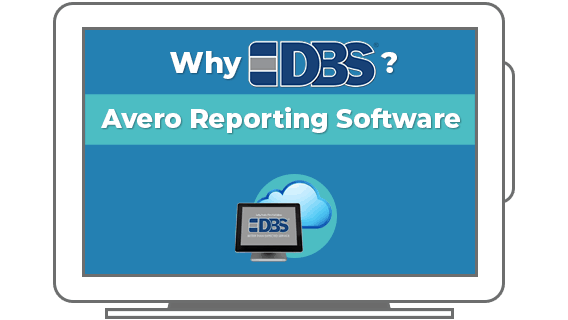 Why DBS?  Avero Reporting Software