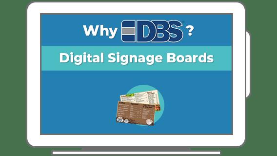 Why DBS? Digital Signage Boards