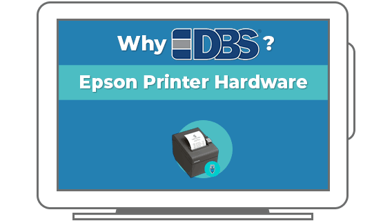 Why DBS? Epson Printer Hardware