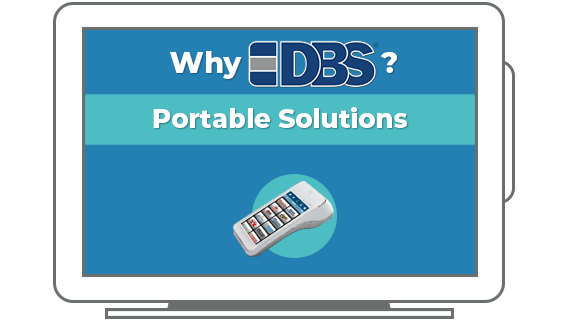 Why DBS? Portable Solutions